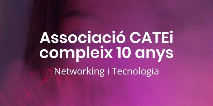 Networking i Tecnologia – Associació CATEi celebra 10 anys